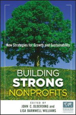 Building Strong Nonprofits : New Strategies for Growth and Sustainability - John Olberding