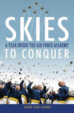 Skies to Conquer : A Year Inside the Air Force Academy - Diana Jean Schemo