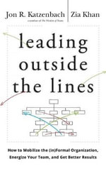 Leading Outside the Lines : How to Mobilize the Informal Organization, Energize Your Team, and Get Better Results - Jon R. Katzenbach