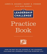 The Leadership Challenge Practice Book : J-B Leadership Challenge: Kouzes/Posner - James M. Kouzes