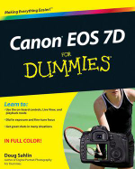 Canon EOS 7D For Dummies : From Capture to Presentation - Doug Sahlin