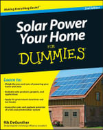 Solar Power Your Home For Dummies, 2nd Edition : 3rd Edition - Rik DeGunther
