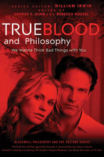 True Blood Philosophy : We Wanna Think Bad Things with You - William Irwin