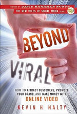 Beyond Viral : How to Attract Customers, Promote Your Brand, and Make Money with Online Video - Kevin Nalty