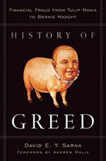 History of Greed : Financial Fraud from Tulip Mania to Bernie Madoff - David E. Y. Sarna
