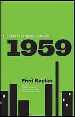 1959 : The Year Everything Changed - Fred Kaplan