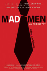 Mad Men And Philosophy : Nothing Is As It Seems : Nothing Is as It Seems