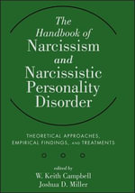 The Handbook of Narcissism and Narcissistic Personality Disorder : Theoretical Approaches, Empirical Findings, and Treatments - W. Keith Campbell
