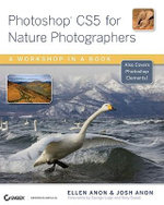 Photoshop CS5 for Nature Photographers : A Workshop in a Book - Ellen Anon