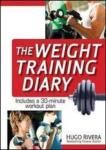 The Weight Training Diary - Hugo Rivera