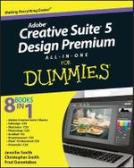 Adobe Creative Suite 5 Design Premium All-In-One For Dummies : The Official Training Workbook from Adobe Systems ... - Jennifer Smith
