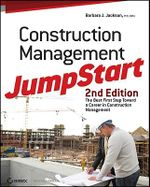 Construction Management JumpStart : The Best First Step Toward a Career in Construction Management - Barbara J. Jackson