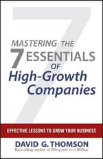 Mastering the 7 Essentials of High-Growth Companies : Effective Lessons to Grow Your Business - David G. Thomson