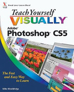 Teach Yourself Visually Photoshop CS5 : Teach Yourself VISUALLY (Tech) - Mike Wooldridge