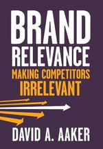 Brand Relevance : Making Competitors Irrelevant - David A. Aaker