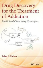 Drug Discovery for the Treatment of Addiction : Medicinal Chemistry Strategies - Brian S. Fulton