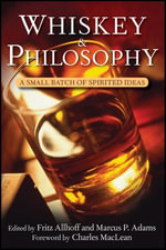 Whiskey and Philosophy : A Small Batch of Spirited Ideas - Fritz Allhoff