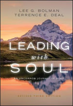 Leading with Soul : An Uncommon Journey of Spirit, Revised 3rd Edition - Lee G. Bolman