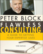 Flawless Consulting : A Guide to Getting Your Expertise Used, 3rd Edition - Peter Block