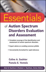 Essentials of Autism Spectrum Disorders Evaluation and Assessment : Essentials of Psychological Assessment - Celine A. Saulnier