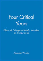 Four Critical Years : Effects of College on Beliefs, Attitudes, and Knowledge - Alexander W. Astin