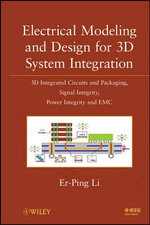 Electrical Modeling and Design for 3D System Integration : 3D Integrated Circuits and Packaging Signal Integrity, Power Integrity and EMC - Er-Ping Li