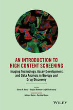 An Introduction to High Content Screening : Imaging Technology, Assay Development, and Data Analysis in Biology and Drug Discovery