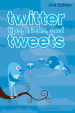 Twitter Tips, Tricks, And Tweets, 2nd Edition - Paul McFedries