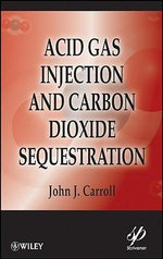 Acid Gas Injection and Carbon Dioxide Sequestration : Wiley-Scrivener - John J. Carroll