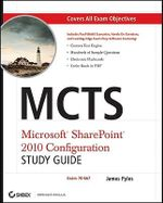 Mcts : Microsoft SharePoint Server 2010 Configuration Study Guide (70-667) : Microsoft Sharepoint 2010 Configuration Study Guide (70-667) - James Pyles