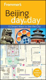 Frommer's Beijing Day By Day : Frommer's City Day By Day Guides - Jen Lin-Liu