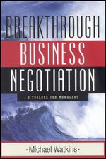 Breakthrough Business Negotiation : A Toolbox for Managers - Michael D. Watkins