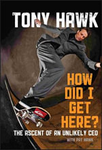 How Did I Get Here?  :  The Ascent of an Unlikely CEO - Tony Hawk