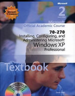 Installing, Configuring, and Administering Micosoft Windows XP Professional 70-270 : Microsoft Official Academic Course - MOAC (Microsoft Official Academic Course)