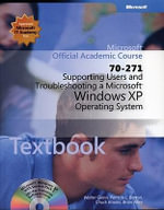 70-271 Microsoft Official Academic Course : Supporting Users and Troubleshooting a Microsoft Windows XP Operating System Package - Microsoft Official Academic Course