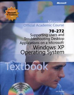 70-272 : Supporting Users and Troubleshooting Desktop Applications on a Microsoft Windows XP Operating System - Microsoft Official Academic Course