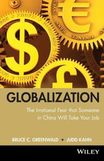 Globalization : n. the Irrational Fear That Someone in China is Going to Steal Your Job - Bruce C. N. Greenwald