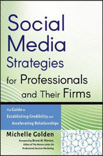 Social Media Strategies for Professionals and Their Firm : The Guide to Establishing Credibility and Accelerating Relationships : The Guide to Establishing Credibility and Accelerating Relationships - Michelle Golden