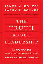 The Truth About Leadership : The No-Fads, Heart-Of-The-Matter Facts You Need To Know : The No-fads, Heart-of-the-matter Facts You Need to Know - James M. Kouzes