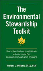 The Environmental Stewardship Toolkit : How to Build, Implement and Maintain an Environmental Plan for Grounds and Golf Courses - Anthony L. Williams