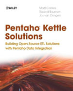 Pentaho Kettle Solutions : Building Open Source ETL Solutions with Pentaho Data Integration - Matt Casters