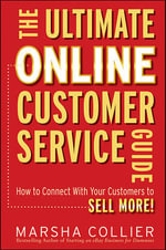 The Ultimate Online Customer Service Guide : How to Connect with Your Customers to Sell More! - Marsha Collier