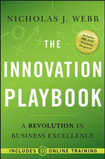 The Innovation Playbook : A Revolution in Business Excellence - Nicholas J. Webb