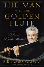 The Man with the Golden Flute : Sir James, a Celtic Minstrel - James Galway