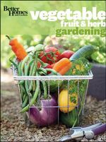 Better Homes & Gardens Vegetable, Fruit & Herb Gardening - Better Homes & Gardens
