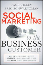 Social Marketing to the Business Customer : Listen to Your B2B Market, Generate Major Account Leads, and Build Client Relationships - Paul Gillin