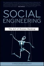 Social Engineering : The Art of Human Hacking : The Art of Human Hacking - Christopher Hadnagy