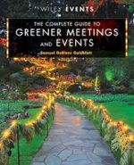 The Complete Guide to Greener Meetings and Events : Wiley Event Management - Samuel deBlanc Goldblatt