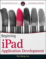 Beginning iPad Application Development : Beginning Ser. - Wei-Meng Lee