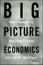 BIG Picture Economics : How to Navigate the New Global Economy - Joel Naroff